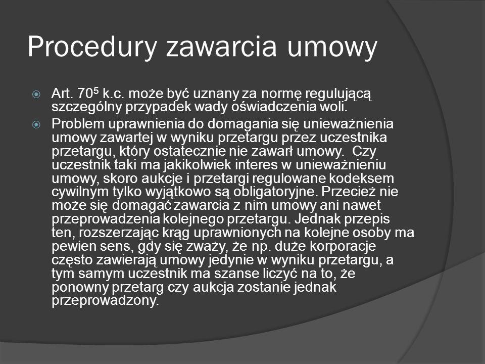 Procedury zawarcia umowy Art. 70 5 k.c. może być uznany za normę regulującą szczególny przypadek wady oświadczenia woli. Problem uprawnienia do domaga