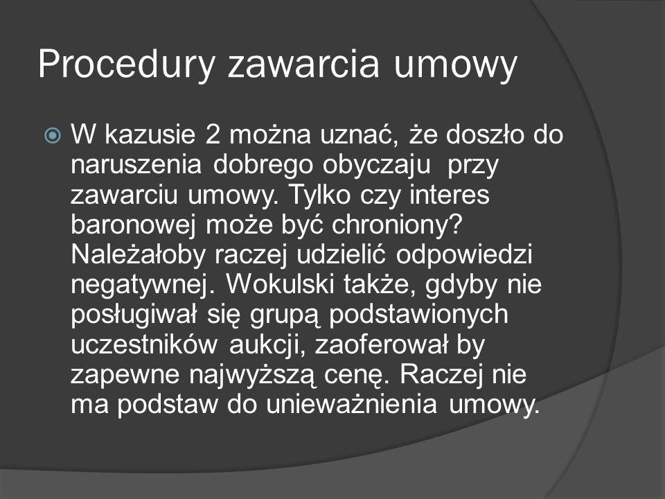 Procedury zawarcia umowy W kazusie 2 można uznać, że doszło do naruszenia dobrego obyczaju przy zawarciu umowy. Tylko czy interes baronowej może być c