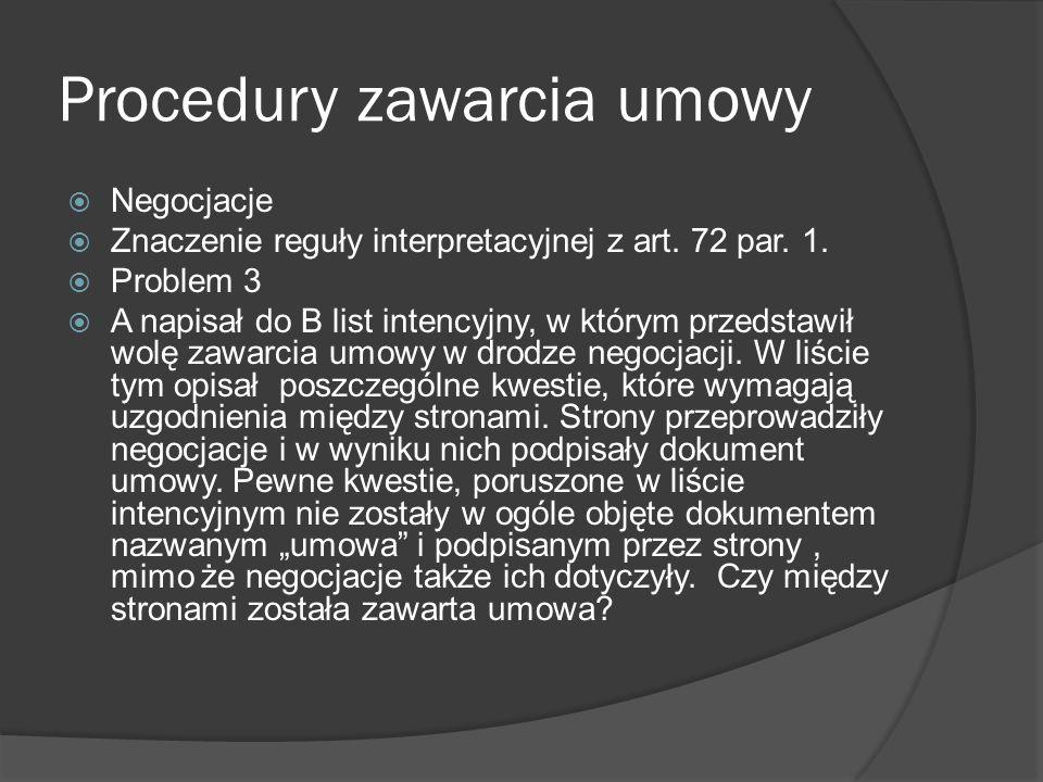 Procedury zawarcia umowy Negocjacje Znaczenie reguły interpretacyjnej z art. 72 par. 1. Problem 3 A napisał do B list intencyjny, w którym przedstawił