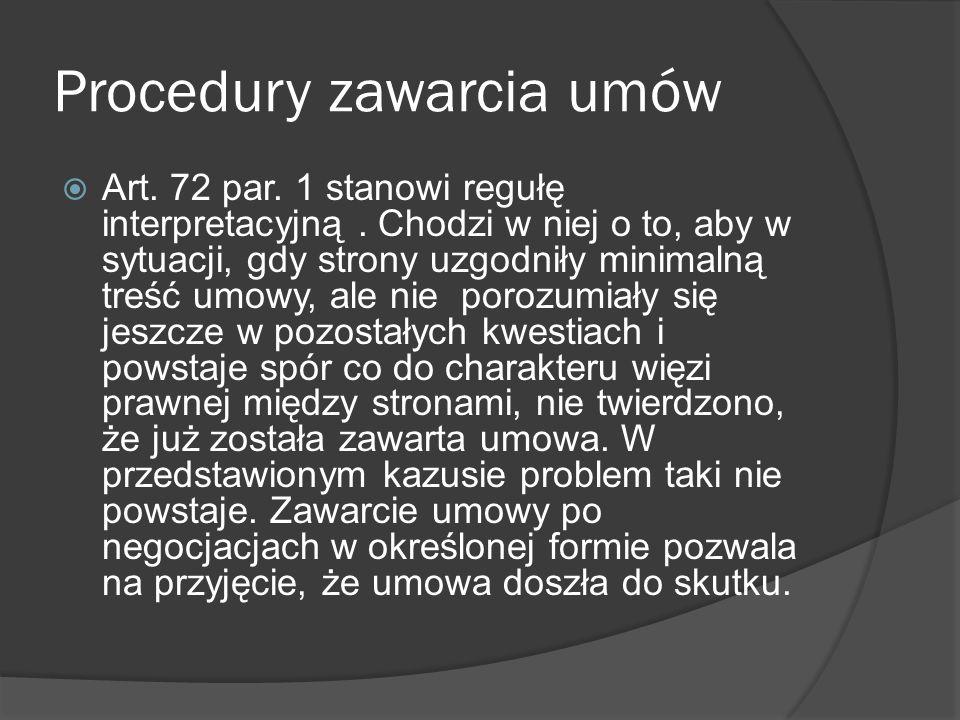 Procedury zawarcia umów Art. 72 par. 1 stanowi regułę interpretacyjną. Chodzi w niej o to, aby w sytuacji, gdy strony uzgodniły minimalną treść umowy,