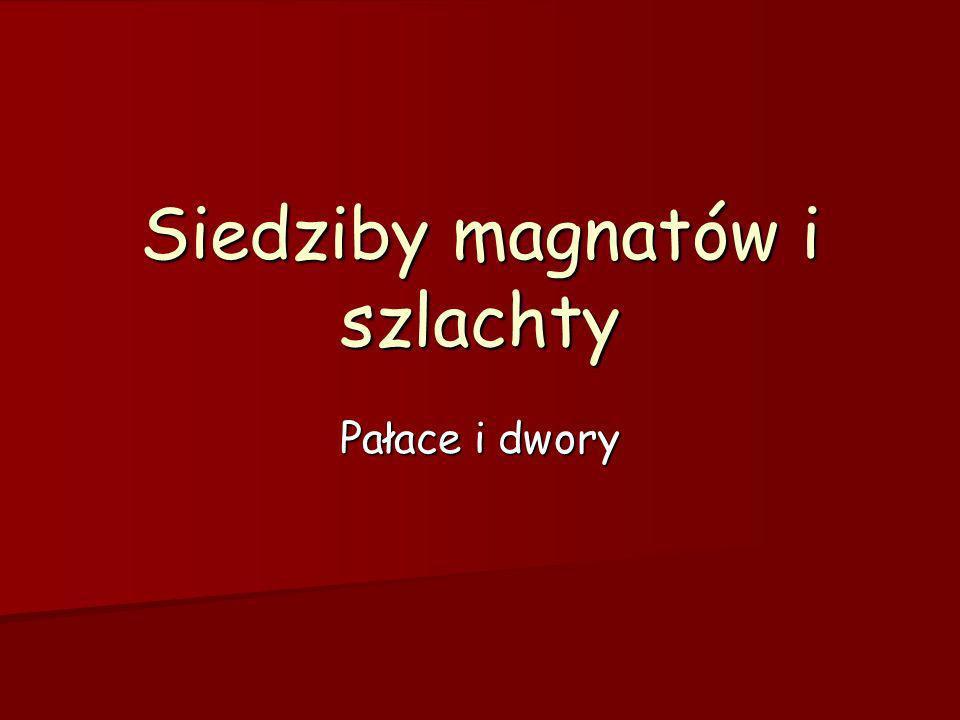 Siedziby magnatów i szlachty Pałace i dwory