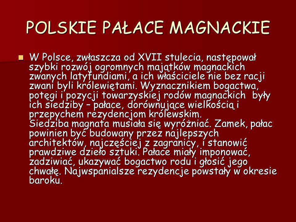 POLSKIE PAŁACE MAGNACKIE W Polsce, zwłaszcza od XVII stulecia, następował szybki rozwój ogromnych majątków magnackich zwanych latyfundiami, a ich właś
