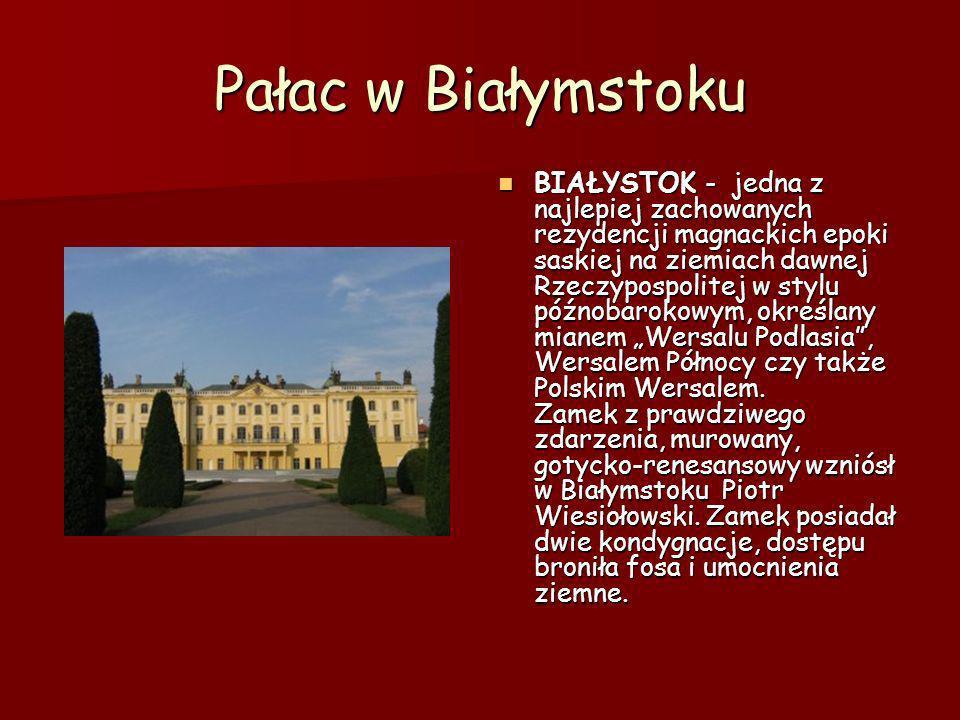 Pałac w Białymstoku BIAŁYSTOK - jedna z najlepiej zachowanych rezydencji magnackich epoki saskiej na ziemiach dawnej Rzeczypospolitej w stylu późnobar