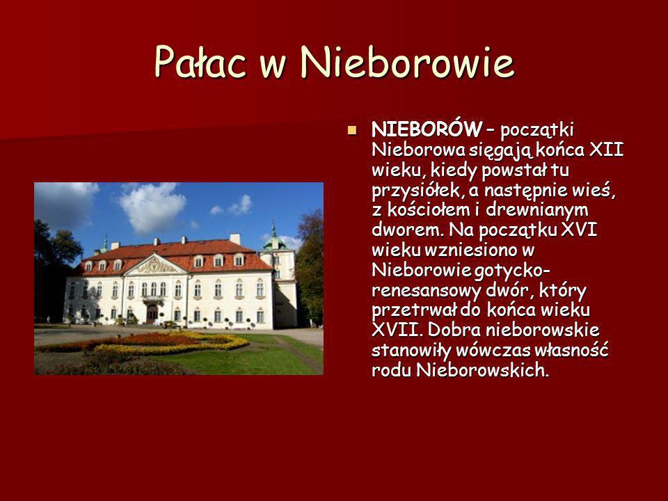 Pałac w Nieborowie NIEBORÓW – początki Nieborowa sięgają końca XII wieku, kiedy powstał tu przysiółek, a następnie wieś, z kościołem i drewnianym dwor