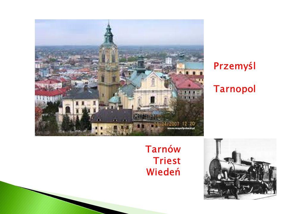 Przemyśl Tarnopol Tarnów Triest Wiedeń