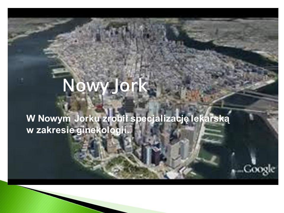 Nowy Jork W Nowym Jorku zrobił specjalizację lekarską w zakresie ginekologii.
