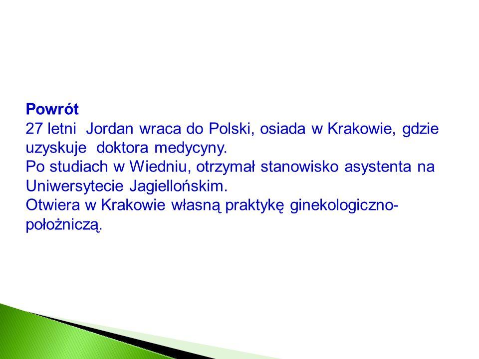 Powrót 27 letni Jordan wraca do Polski, osiada w Krakowie, gdzie uzyskuje doktora medycyny. Po studiach w Wiedniu, otrzymał stanowisko asystenta na Un