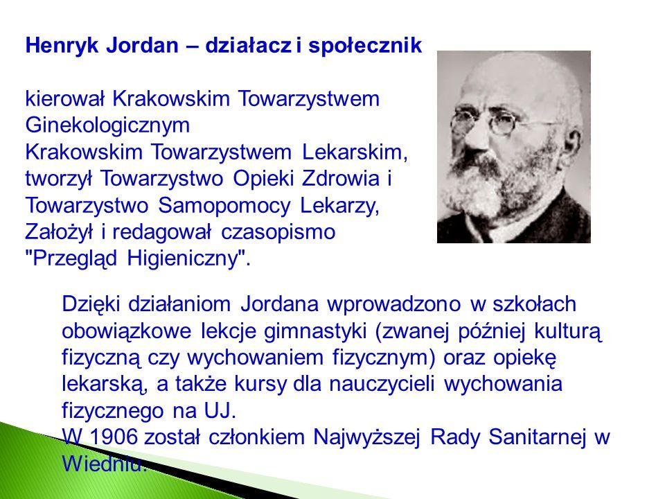 Henryk Jordan – działacz i społecznik kierował Krakowskim Towarzystwem Ginekologicznym Krakowskim Towarzystwem Lekarskim, tworzył Towarzystwo Opieki Z