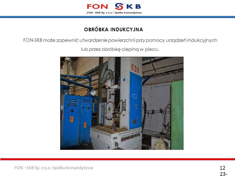 FON – SKB Sp. z o.o. Spółka Komandytowa 23- 10- 2011 12 FON-SKB może zapewnić utwardzenie powierzchni przy pomocy urządzeń indukcyjnych lub przez obró