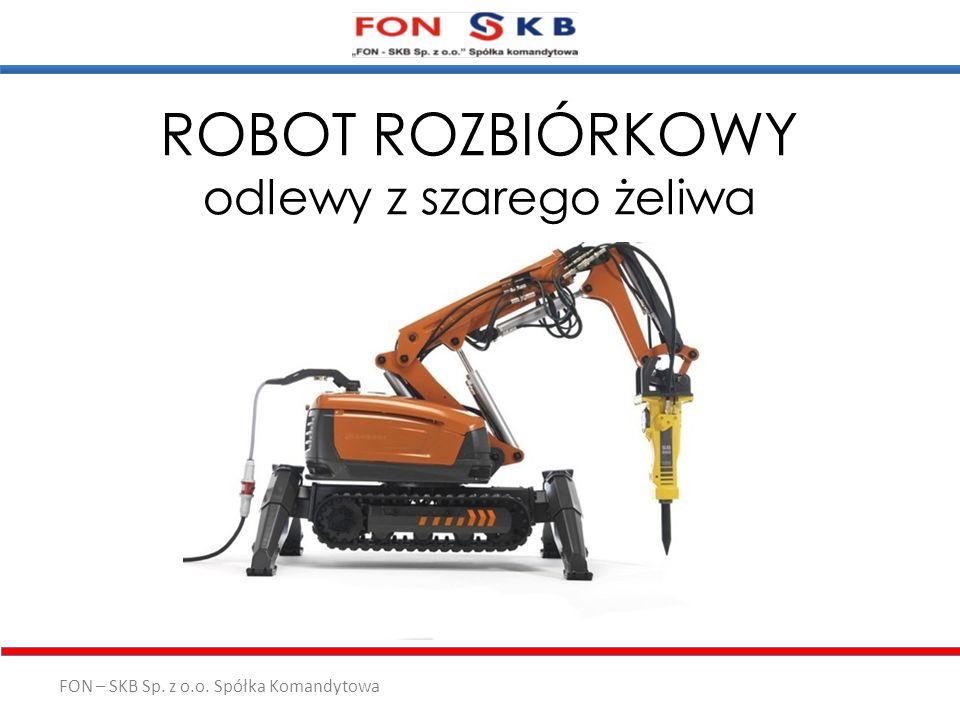 FON – SKB Sp. z o.o. Spółka Komandytowa ROBOT ROZBIÓRKOWY odlewy z szarego żeliwa