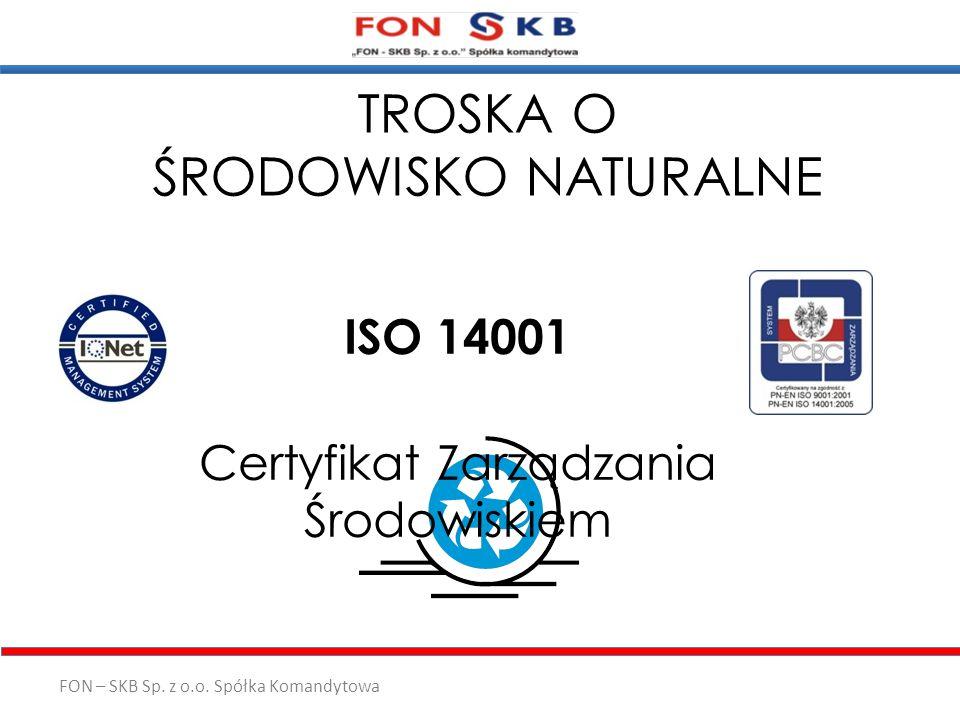 FON – SKB Sp. z o.o. Spółka Komandytowa TROSKA O ŚRODOWISKO NATURALNE ISO 14001 Certyfikat Zarządzania Środowiskiem