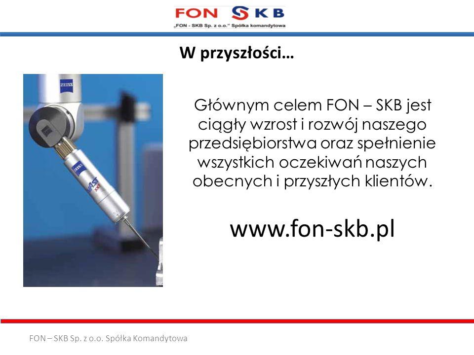 FON – SKB Sp. z o.o. Spółka Komandytowa W przyszłości… Głównym celem FON – SKB jest ciągły wzrost i rozwój naszego przedsiębiorstwa oraz spełnienie ws