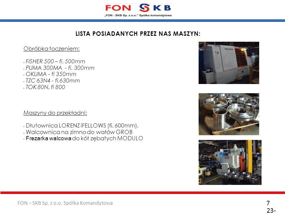 FON – SKB Sp. z o.o. Spółka Komandytowa 23- 10- 2011 7 Obróbka toczeniem: FISHER 500 – fi. 500mm PUMA 300MA - fi. 300mm OKUMA - fi 350mm TZC 63N4 - fi