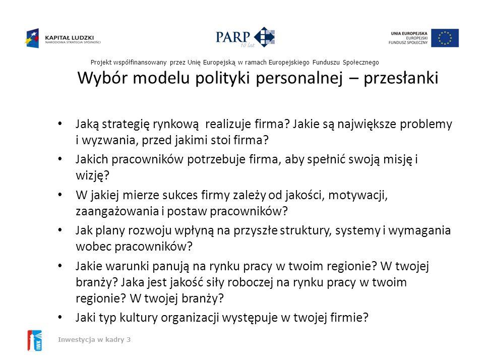 Projekt współfinansowany przez Unię Europejską w ramach Europejskiego Funduszu Społecznego Inwestycja w kadry 3 MODELE POLITYKI PERSONALNEJ Model kapi