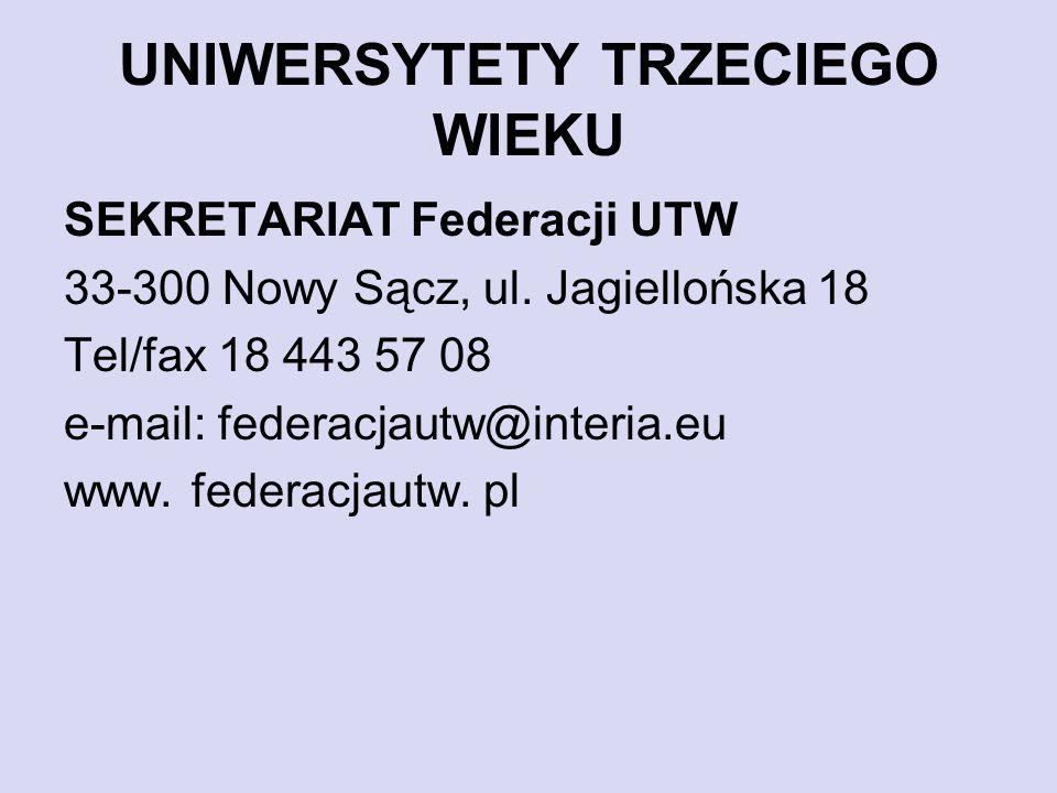 UNIWERSYTETY TRZECIEGO WIEKU SEKRETARIAT Federacji UTW 33-300 Nowy Sącz, ul. Jagiellońska 18 Tel/fax 18 443 57 08 e-mail: federacjautw@interia.eu www.