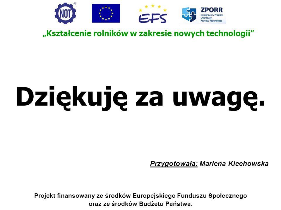 Projekt finansowany ze środków Europejskiego Funduszu Społecznego oraz ze środków Budżetu Państwa. Dziękuję za uwagę. Przygotowała: Marlena Klechowska