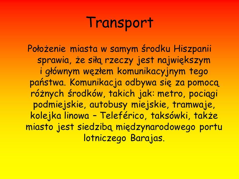 Transport Położenie miasta w samym środku Hiszpanii sprawia, że siłą rzeczy jest największym i głównym węzłem komunikacyjnym tego państwa. Komunikacja