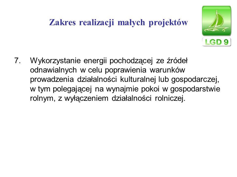 Zakres realizacji małych projektów 7.Wykorzystanie energii pochodzącej ze źródeł odnawialnych w celu poprawienia warunków prowadzenia działalności kul