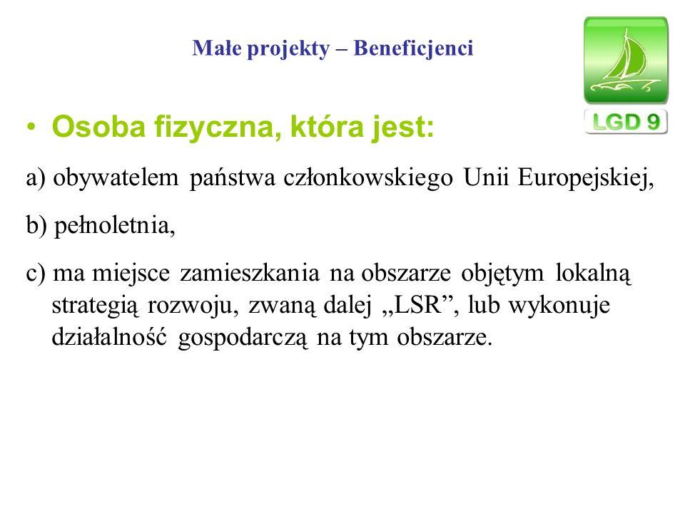 Małe projekty – Beneficjenci Osoba fizyczna, która jest: a) obywatelem państwa członkowskiego Unii Europejskiej, b) pełnoletnia, c) ma miejsce zamiesz