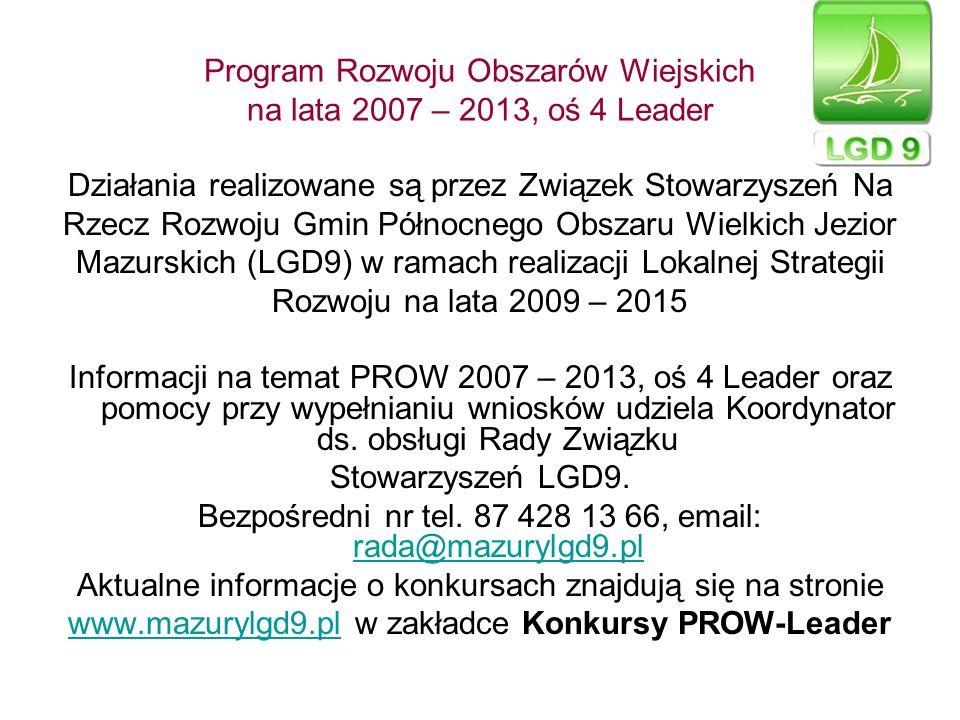 Program Rozwoju Obszarów Wiejskich na lata 2007 – 2013, oś 4 Leader Działania realizowane są przez Związek Stowarzyszeń Na Rzecz Rozwoju Gmin Północne