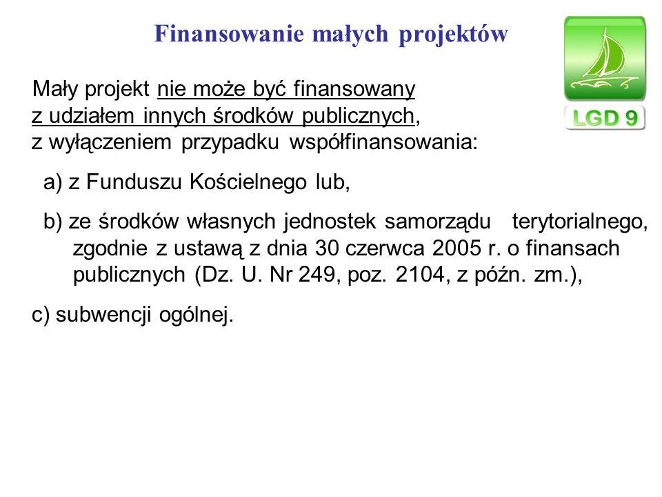 Finansowanie małych projektów Mały projekt nie może być finansowany z udziałem innych środków publicznych, z wyłączeniem przypadku współfinansowania: