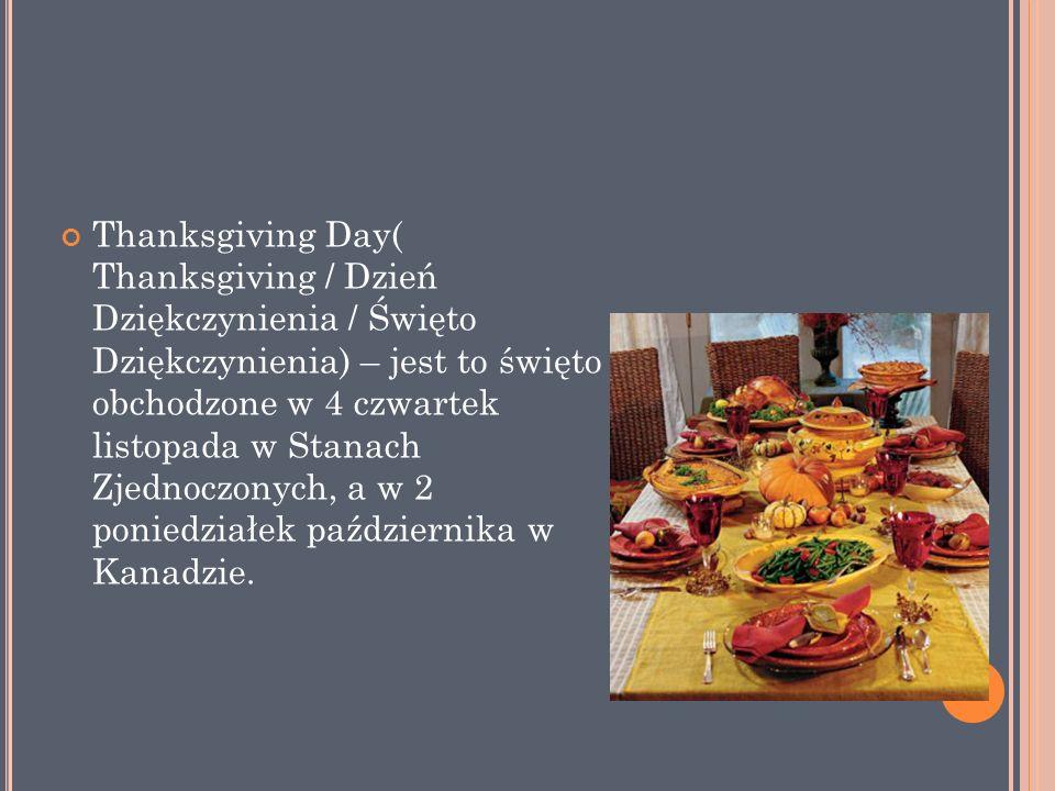 G ENEZA DNIA DZIĘKCZYNIENIA I Święto to obchodzone jest na pamiątkę pierwszego Dziękczynienia członków kolonii Plymouth w 1621.