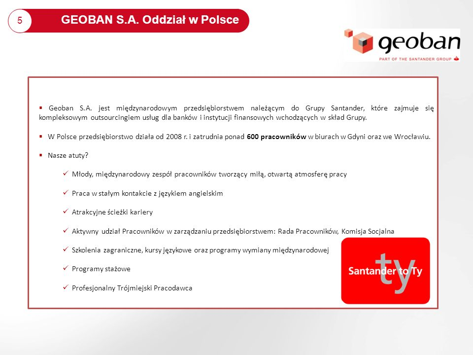 5 GEOBAN S.A. Oddział w Polsce Geoban S.A. jest międzynarodowym przedsiębiorstwem należącym do Grupy Santander, które zajmuje się kompleksowym outsour