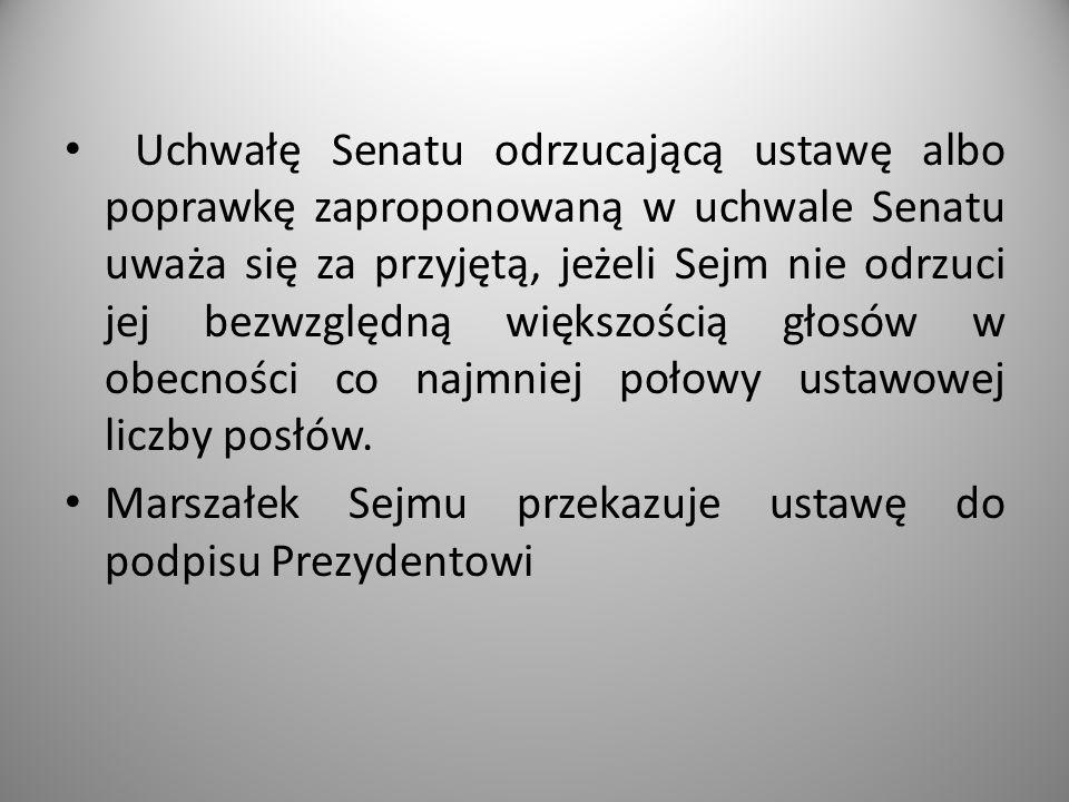 Uchwałę Senatu odrzucającą ustawę albo poprawkę zaproponowaną w uchwale Senatu uważa się za przyjętą, jeżeli Sejm nie odrzuci jej bezwzględną większoś