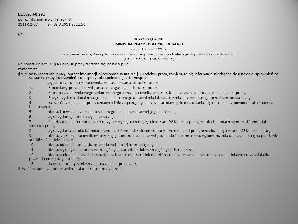Dz.U.96.60.282 pokaż informacje o zmianach (3) 2011-12-07 zm.Dz.U.2011.251.150 § 1 ROZPORZĄDZENIE MINISTRA PRACY I POLITYKI SOCJALNEJ z dnia 15 maja 1