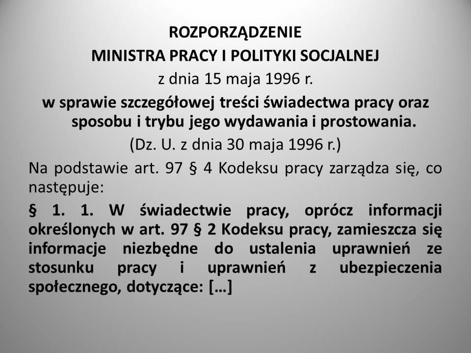 ROZPORZĄDZENIE MINISTRA PRACY I POLITYKI SOCJALNEJ z dnia 15 maja 1996 r. w sprawie szczegółowej treści świadectwa pracy oraz sposobu i trybu jego wyd