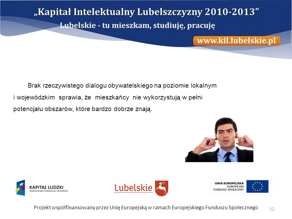 Projekt współfinansowany przez Unię Europejską w ramach Europejskiego Funduszu Społecznego 12 Brak rzeczywistego dialogu obywatelskiego na poziomie lo