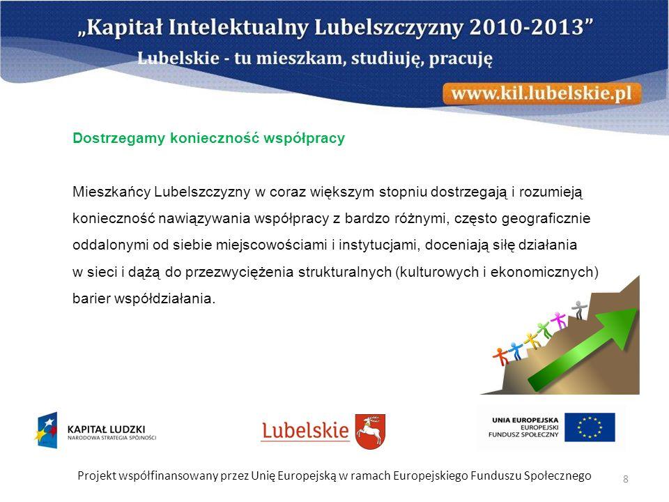Projekt współfinansowany przez Unię Europejską w ramach Europejskiego Funduszu Społecznego 19 W opinii uczestników konsultacji przeprowadzonych w ramach KIL w 2012 r., w województwie lubelskim występuje bardzo silna tendencja marginalizacji bardziej odległych i słabiej rozwiniętych powiatów, przez co zostają one wykluczane ze strefy wpływów, które ogniskują się w Lublinie.