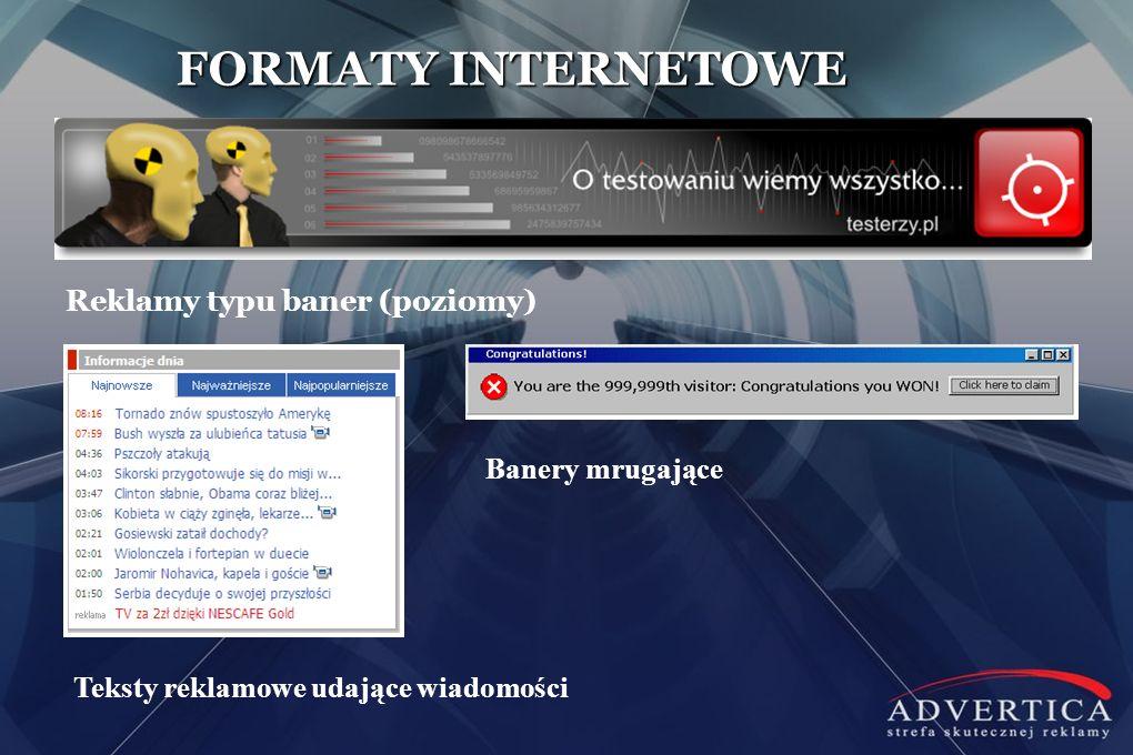 FORMATY INTERNETOWE Teksty reklamowe udające wiadomości Reklamy typu baner (poziomy) Banery mrugające