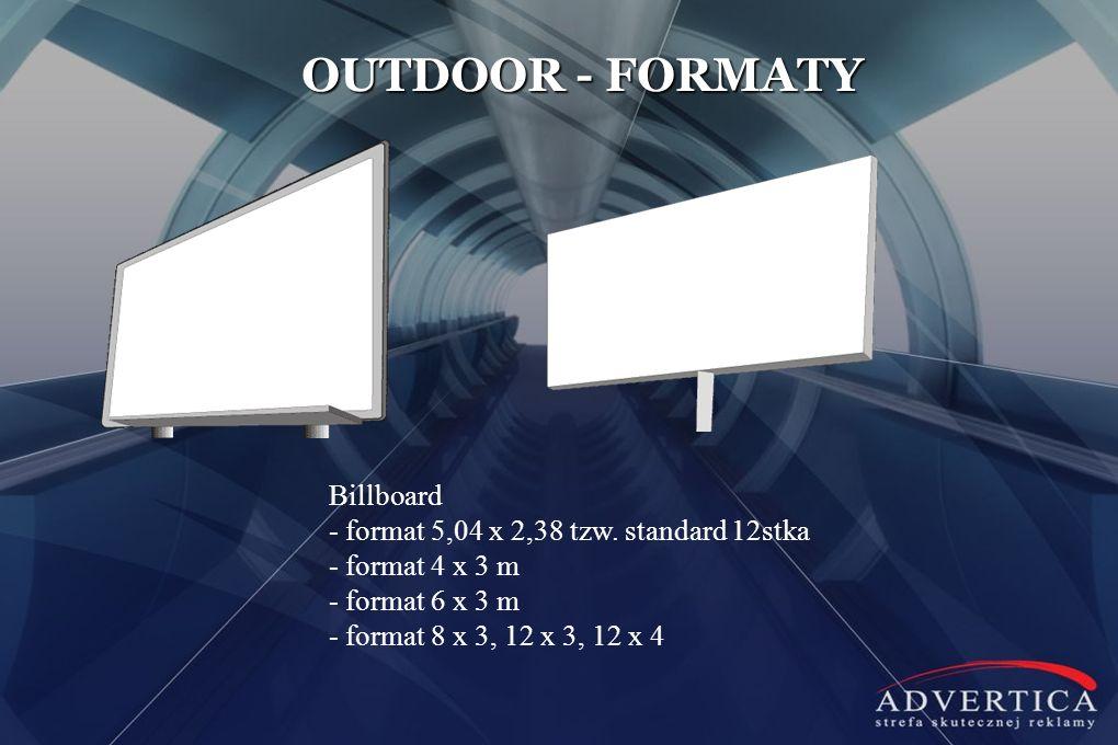 OUTDOOR - FORMATY Billboard - format 5,04 x 2,38 tzw. standard 12stka - format 4 x 3 m - format 6 x 3 m - format 8 x 3, 12 x 3, 12 x 4