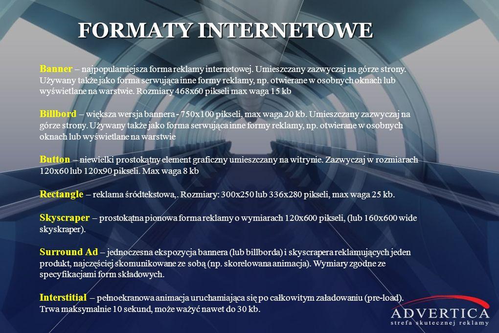FORMATY INTERNETOWE Banner – najpopularniejsza forma reklamy internetowej. Umieszczany zazwyczaj na górze strony. Używany także jako forma serwująca i