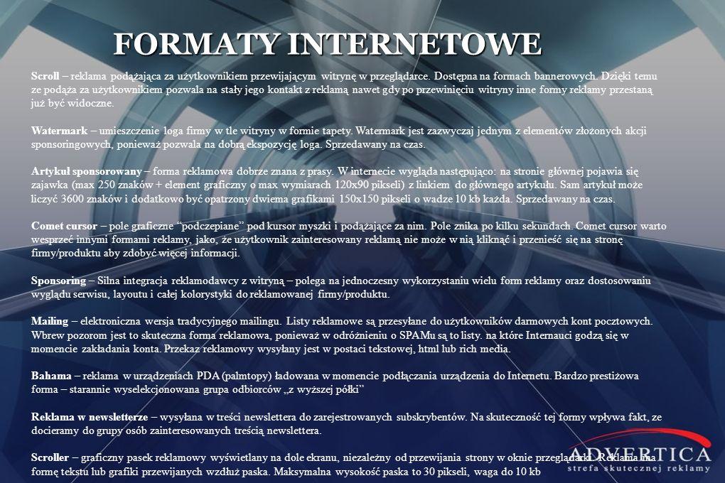 FORMATY INTERNETOWE Scroll – reklama podążająca za użytkownikiem przewijającym witrynę w przeglądarce. Dostępna na formach bannerowych. Dzięki temu ze