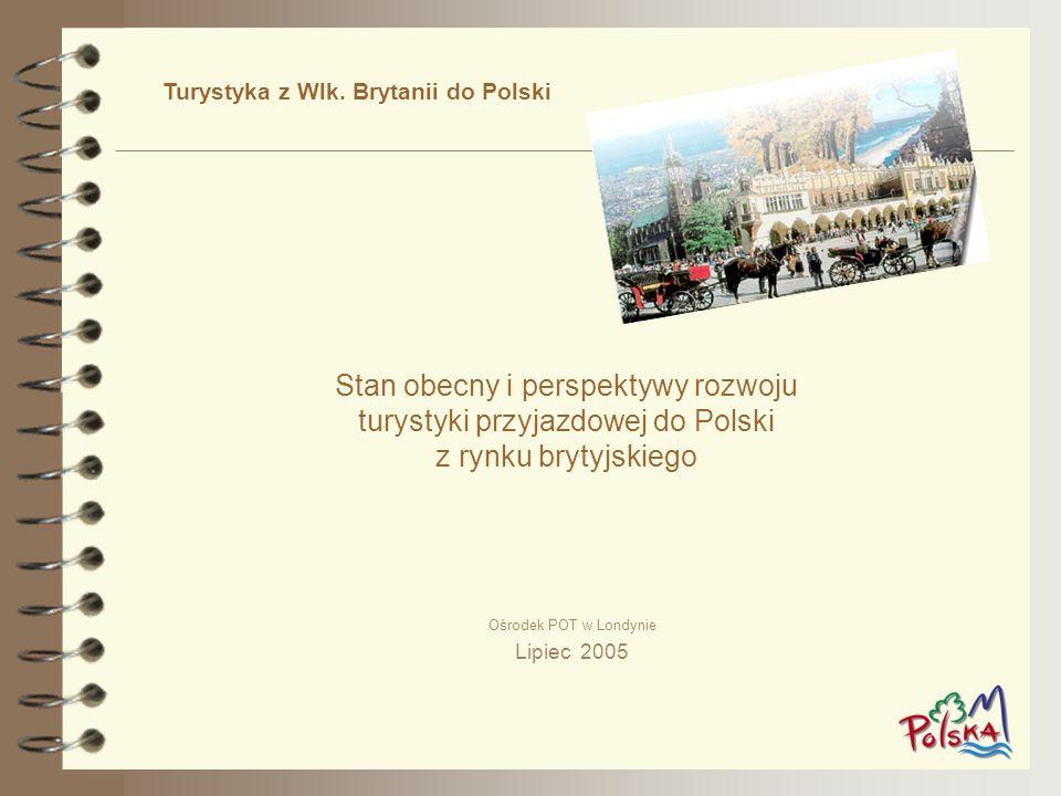 Stan obecny i perspektywy rozwoju turystyki przyjazdowej do Polski z rynku brytyjskiego Ośrodek POT w Londynie Lipiec 2005 Turystyka z Wlk. Brytanii d