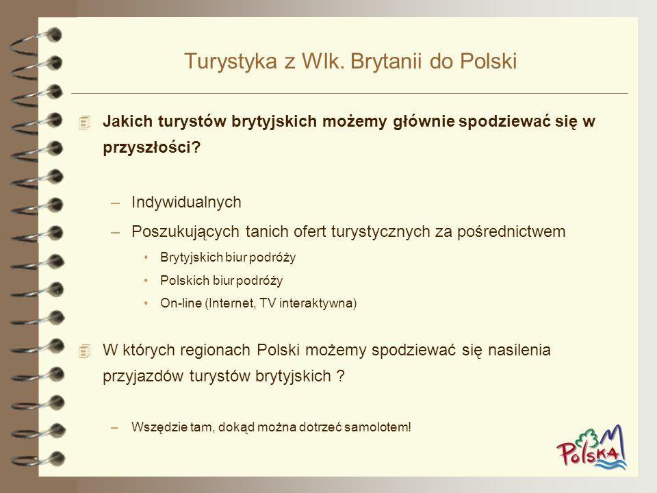 Turystyka z Wlk. Brytanii do Polski 4 Jakich turystów brytyjskich możemy głównie spodziewać się w przyszłości? –Indywidualnych –Poszukujących tanich o