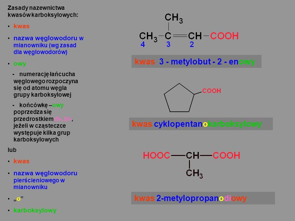 Zasady nazewnictwa kwasów karboksylowych: kwas nazwa węglowodoru w mianowniku (wg zasad dla węglowodorów) owy - numerację łańcucha węglowego rozpoczyn