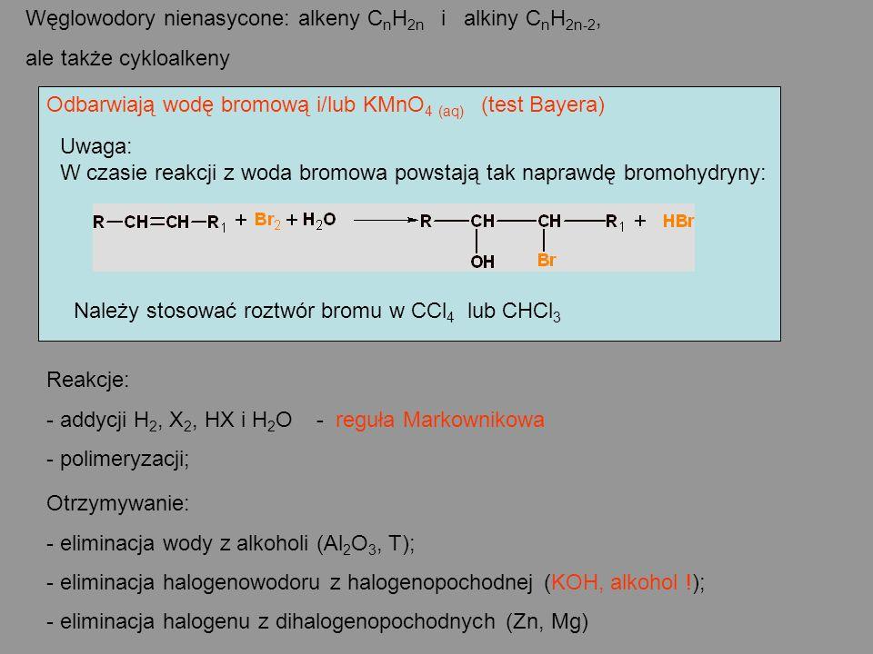 Węglowodory nienasycone: alkeny C n H 2n i alkiny C n H 2n-2, ale także cykloalkeny Odbarwiają wodę bromową i/lub KMnO 4 (aq) (test Bayera) Uwaga: W c