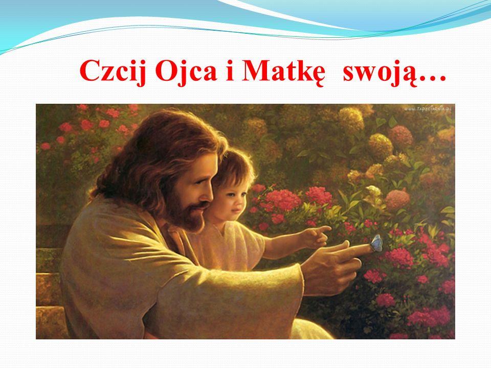 Czcij Ojca i Matkę swoją…