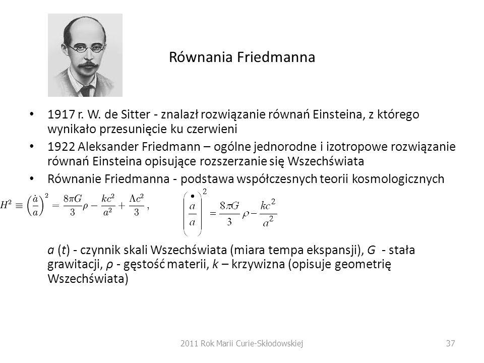 Równania Friedmanna 1917 r. W. de Sitter - znalazł rozwiązanie równań Einsteina, z którego wynikało przesunięcie ku czerwieni 1922 Aleksander Friedman