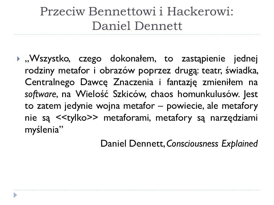 Przeciw Bennettowi i Hackerowi: Daniel Dennett Wszystko, czego dokonałem, to zastąpienie jednej rodziny metafor i obrazów poprzez drugą: teatr, świadk