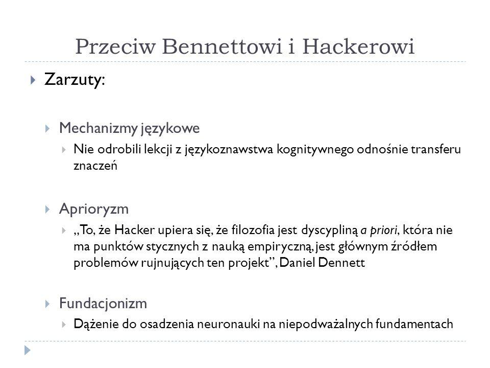 Przeciw Bennettowi i Hackerowi Zarzuty: Mechanizmy językowe Nie odrobili lekcji z językoznawstwa kognitywnego odnośnie transferu znaczeń Aprioryzm To,