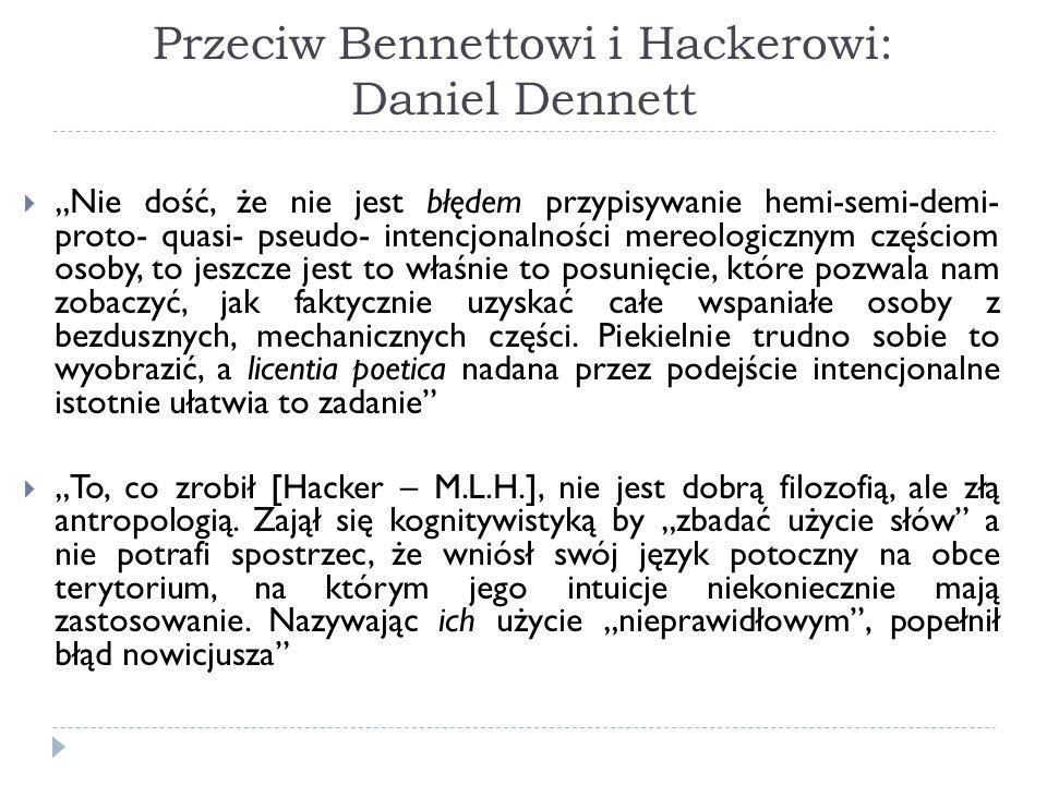 Przeciw Bennettowi i Hackerowi: Daniel Dennett Nie dość, że nie jest błędem przypisywanie hemi-semi-demi- proto- quasi- pseudo- intencjonalności mereo