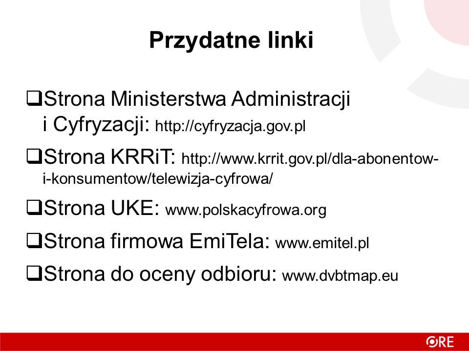 Przydatne linki Strona Ministerstwa Administracji i Cyfryzacji: http://cyfryzacja.gov.pl Strona KRRiT: http://www.krrit.gov.pl/dla-abonentow- i-konsumentow/telewizja-cyfrowa/ Strona UKE: www.polskacyfrowa.org Strona firmowa EmiTela: www.emitel.pl Strona do oceny odbioru: www.dvbtmap.eu