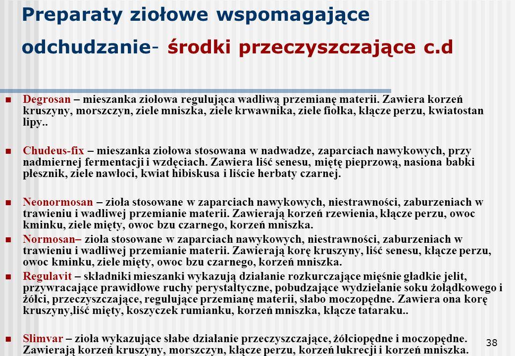 38 Preparaty ziołowe wspomagające odchudzanie- środki przeczyszczające c.d Degrosan – mieszanka ziołowa regulująca wadliwą przemianę materii. Zawiera