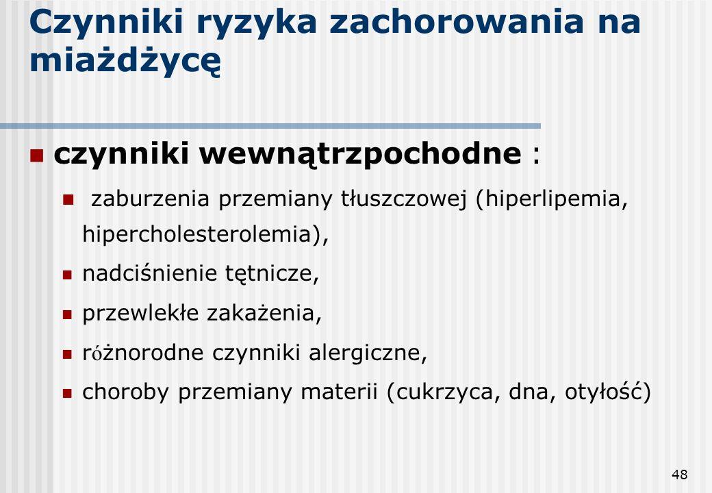 48 Czynniki ryzyka zachorowania na miażdżycę czynniki wewnątrzpochodne : zaburzenia przemiany tłuszczowej (hiperlipemia, hipercholesterolemia), nadciś