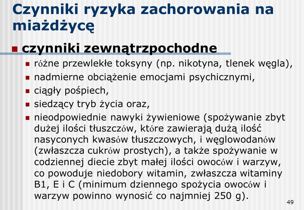 49 Czynniki ryzyka zachorowania na miażdżycę czynniki zewnątrzpochodne r ó żne przewlekłe toksyny (np. nikotyna, tlenek węgla), nadmierne obciążenie e