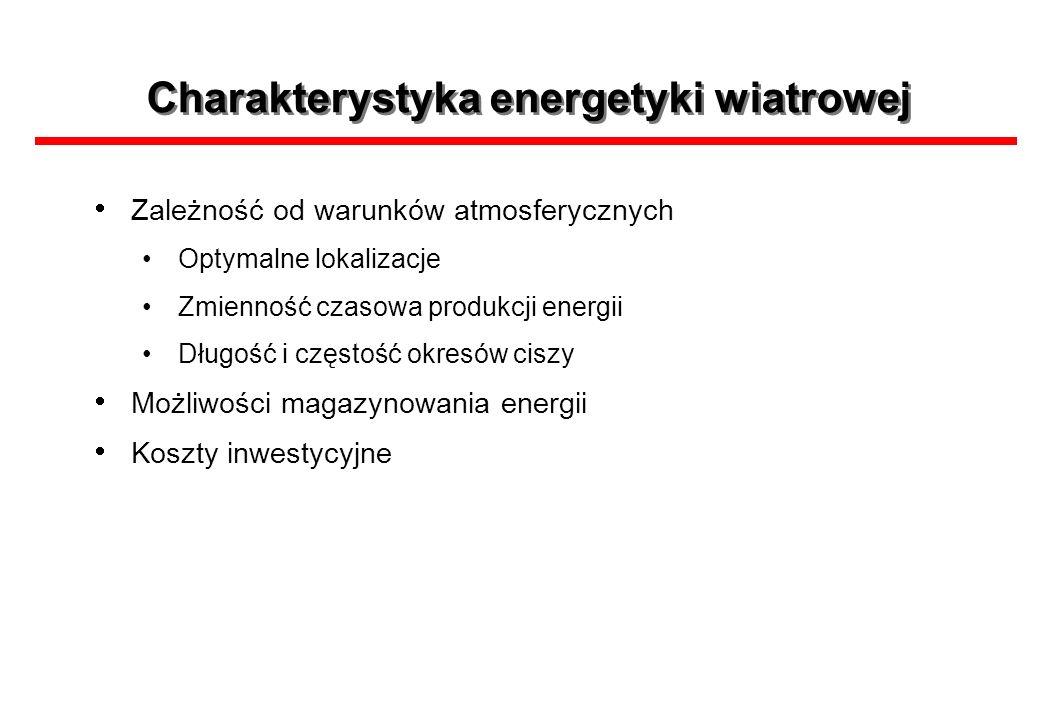Charakterystyka energetyki wiatrowej Zależność od warunków atmosferycznych Optymalne lokalizacje Zmienność czasowa produkcji energii Długość i częstoś